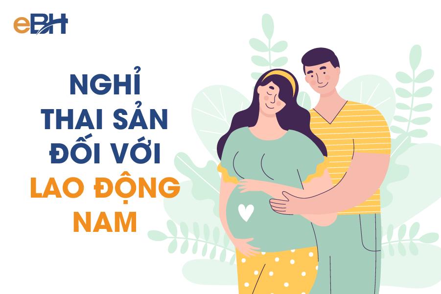 Lao động nam được nghỉ hưởng chế độ thai sản khi tham gia BHXH và có vợ sinh con.